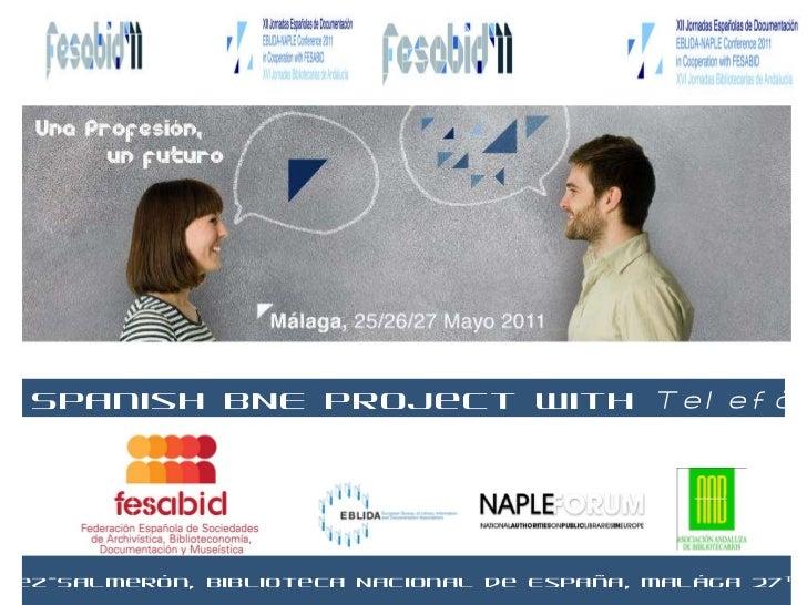 The Spanish BNE project with  Telefónica Glòria Pérez-Salmerón, Biblioteca Nacional de España, Malága 27 th  May 2011