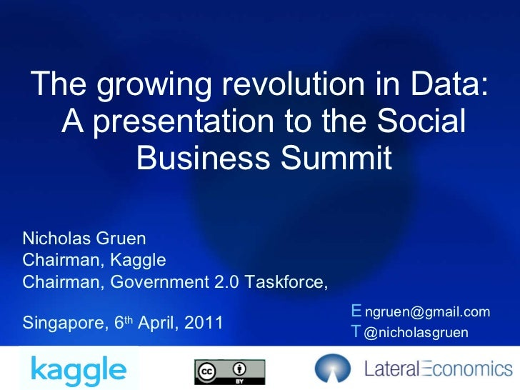 The growing revolution in Data:  A presentation to the Social Business Summit Nicholas Gruen Chairman, Kaggle Chairman, Go...