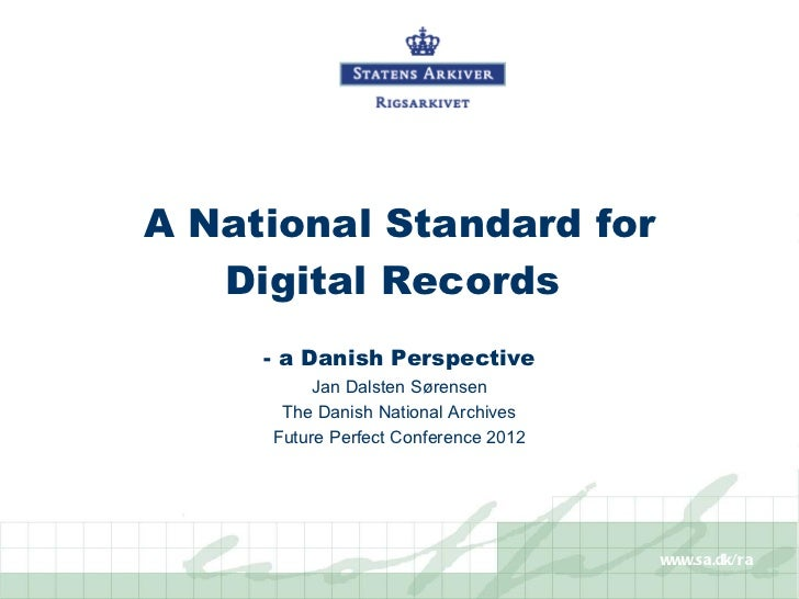 A National Standard for   Digital Records     - a Danish Perspective          Jan Dalsten Sørensen      The Danish Nationa...