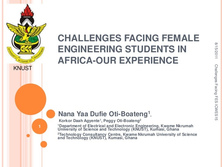 ICWES15 - Challenges Facing Female Engineering Students in Africa - Our Experience. Presented by Miss Nana Yaa Oti-Boateng, Kwame Nkrumah University of Science and Technology, Ghana