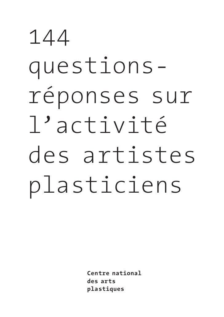 144questions-réponses surl'activitédes artistesplasticiens    Centre national    des arts    plastiques