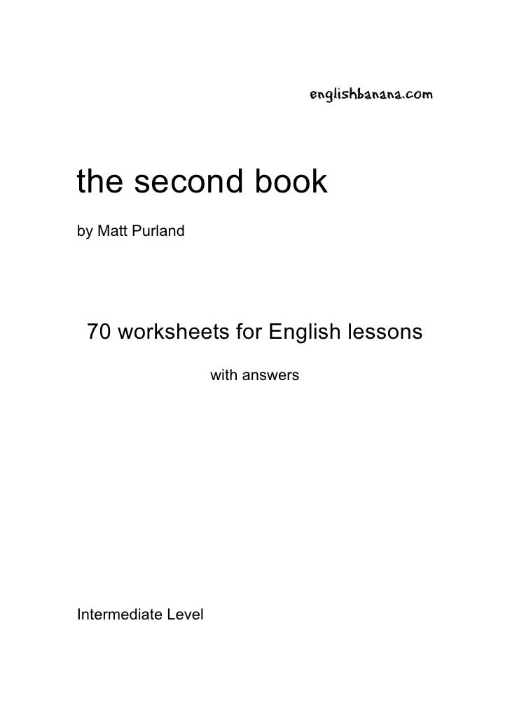 englishbanana.comthe second bookby Matt Purland 70 worksheets for English lessons                     with answersIntermed...