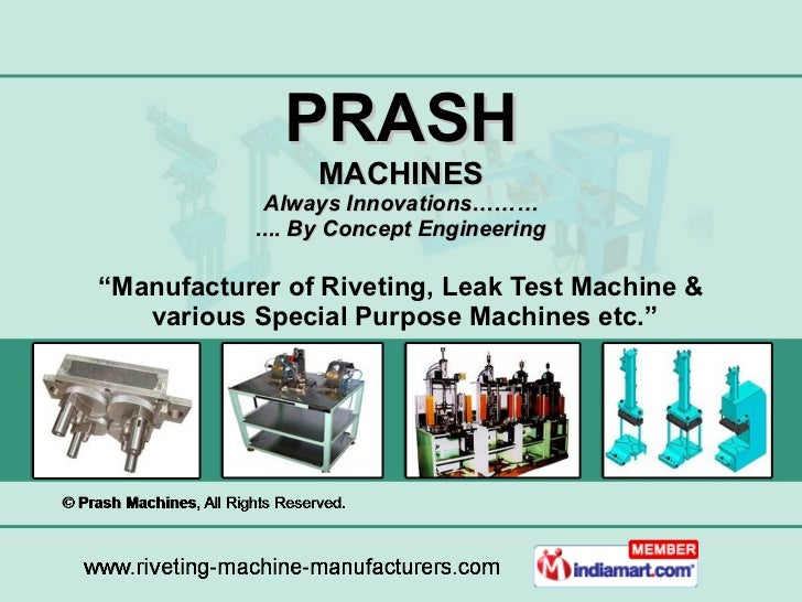 """ Manufacturer of Riveting, Leak Test Machine &  various Special Purpose Machines etc."" PRASH MACHINES Always Innovations…..."