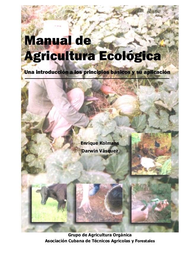 Manual de Agricultura Ecológica Una introducción a los principios básicos y su aplicación Enrique Kolmans Darwin Vásquez G...