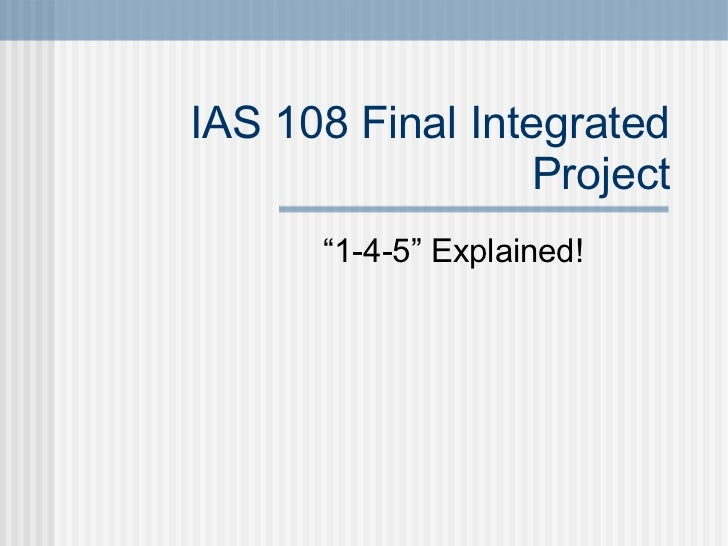 """IAS 108 Final Integrated Project """" 1-4-5"""" Explained!"""