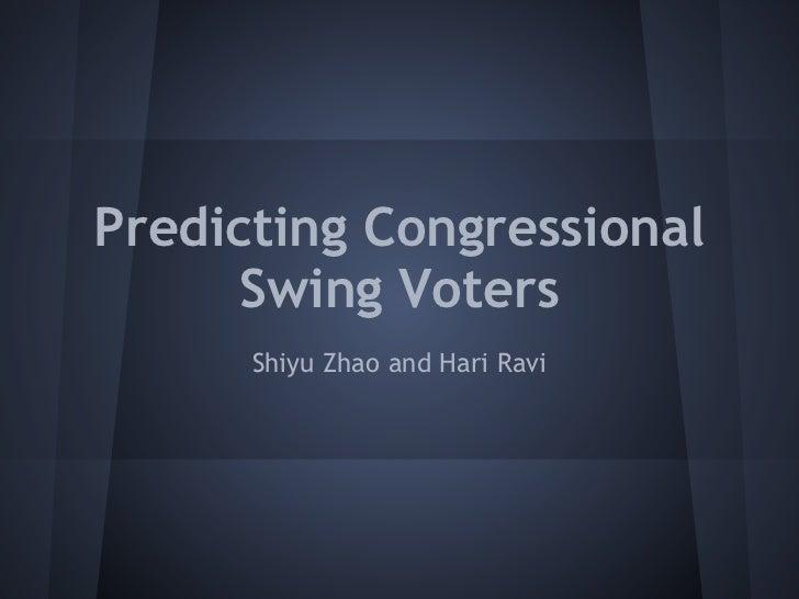 Predicting Congressional      Swing Voters      Shiyu Zhao and Hari Ravi