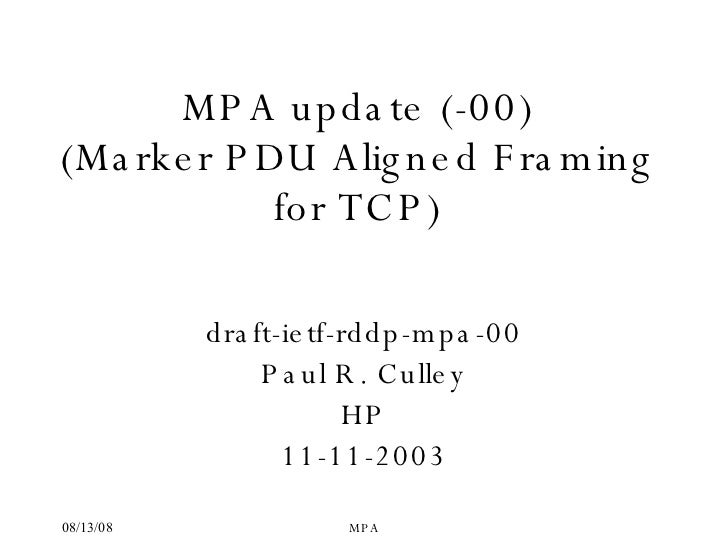 MPA update (-00) ( Marker PDU Aligned Framing for TCP) draft-ietf-rddp-mpa-00 Paul R. Culley HP 11-11-2003