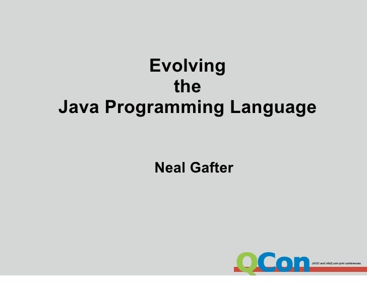 Evolving             the Java Programming Language            Neal Gafter