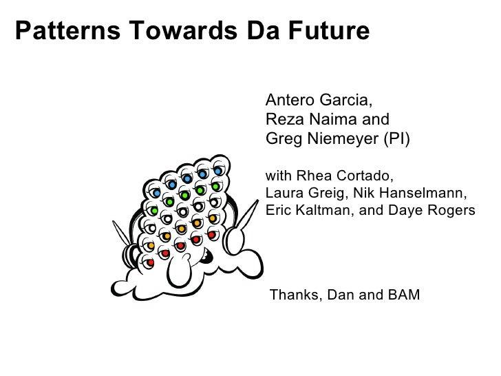 Patterns Towards Da Future                    Antero Garcia,                   Reza Naima and                   Greg Nieme...