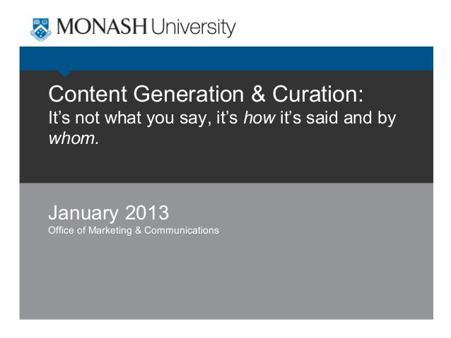 Content Generation & Curation: It's not what you say, it's how it's said and by whom.  January 2013 Office of Marketing & ...