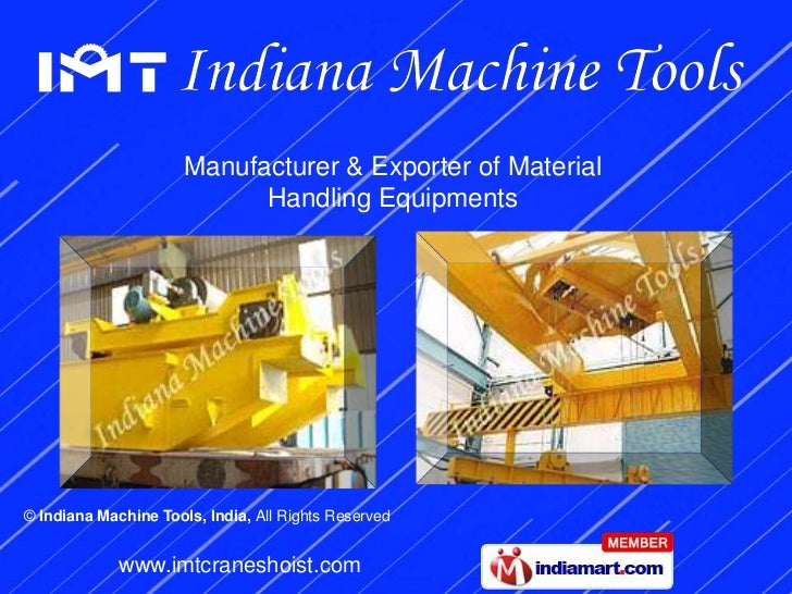 Manufacturer & Exporter of Material                            Handling Equipments© Indiana Machine Tools, India, All Righ...