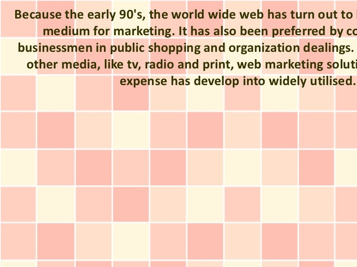 Because the early 90s, the world wide web has turn out to b     medium for marketing. It has also been preferred by cobusi...