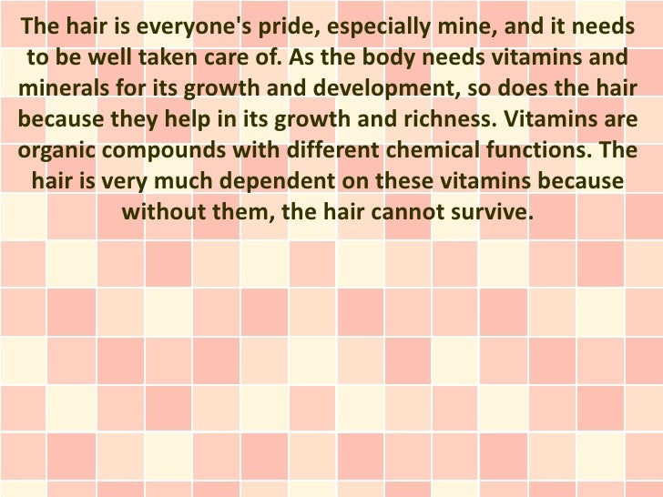 The hair is everyones pride, especially mine, and it needs to be well taken care of. As the body needs vitamins andmineral...
