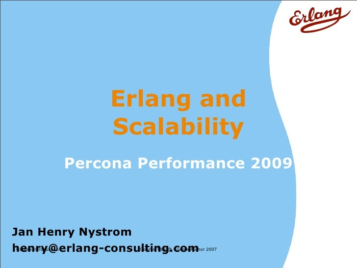 Erlang and                        Scalability             Percona Performance 2009    Jan Henry Nystrom henry@erlang-consu...