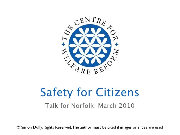 Safety for Citizens                 Talk for Norfolk: March 2010   © Simon Duffy. Rights Reserved. The author must be cite...