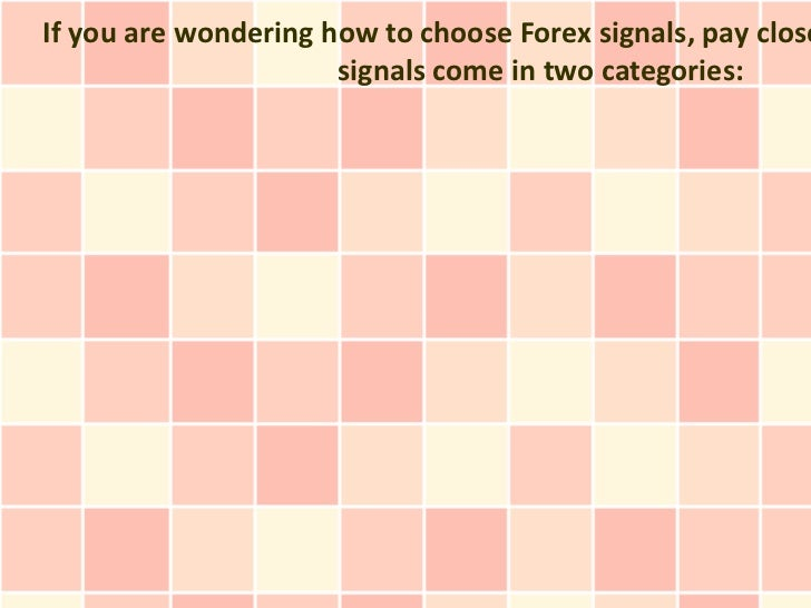 If you are wondering how to choose Forex signals, pay close                      signals come in two categories: