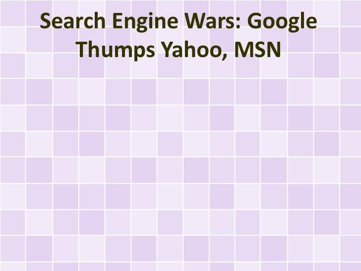 Search Engine Wars: Google   Thumps Yahoo, MSN