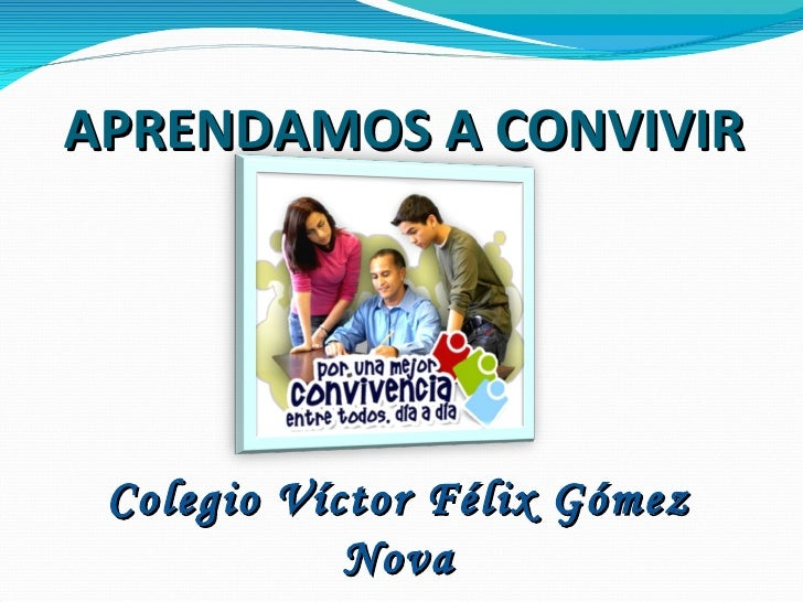 APRENDAMOS A CONVIVIR Colegio Víctor Félix Gómez Nova