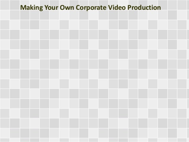 Making Your Own Corporate Video Production