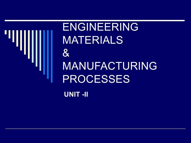 ENGINEERING MATERIALS & MANUFACTURING PROCESSES UNIT -II