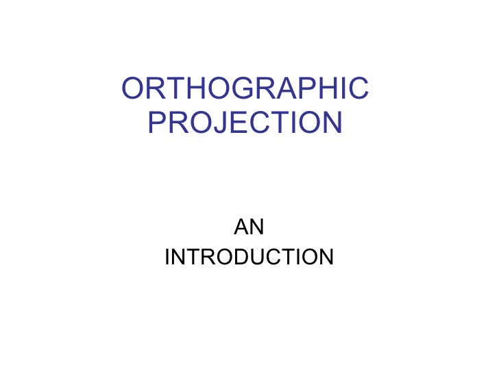 ORTHOGRAPHIC PROJECTION AN INTRODUCTION