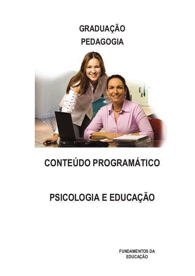 FUNDAMENTOS DA EDUCAÇÃO Conteúdo Programático GRADUAÇÃO PEDAGOGIA PSICOLOGIA E EDUCAÇÃO