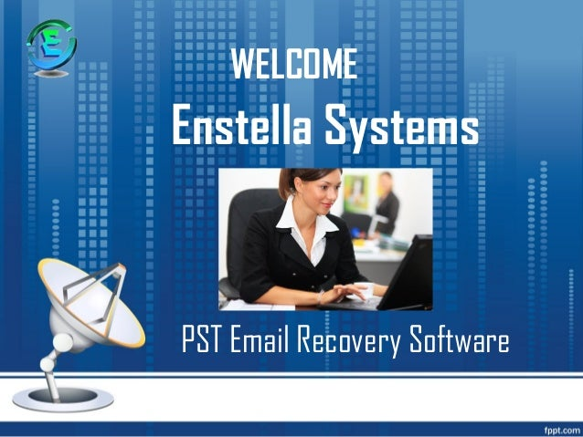 WELCOMEEnstella SystemsPST Email Recovery Software