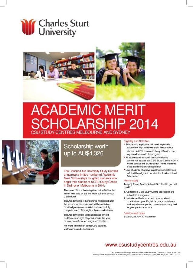 ACADEMIC MERIT SCHOLARSHIP 2014 CSU STUDY CENTRES MELBOURNE AND SYDNEY  Eligibility and Selection  Scholarship worth up to...