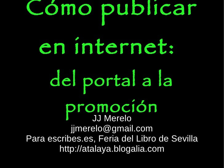 Cómo publicar    en internet:       internet       del portal a la           promoción                  JJ Merelo         ...