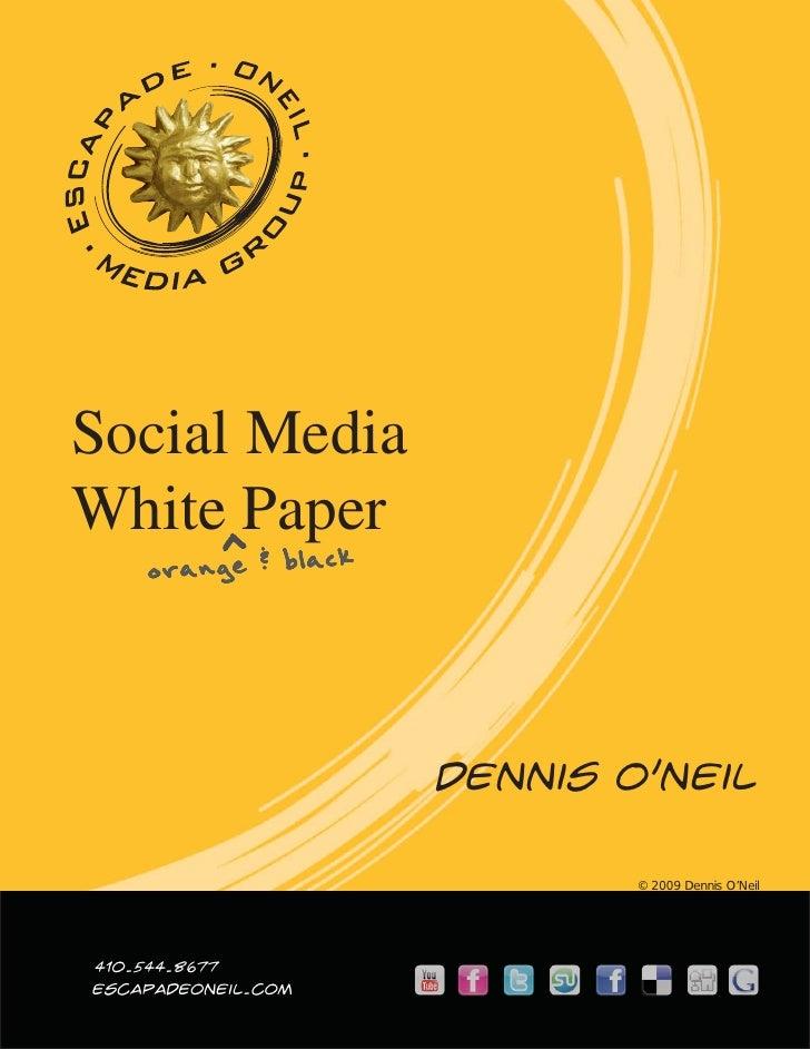 Social Media White^Paper     orange & black                         Dennis O'Neil                               © 2009 Den...