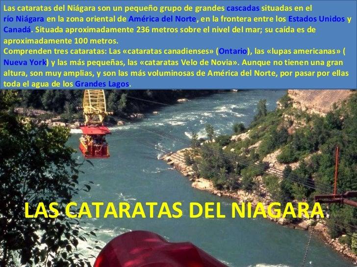 LAS CATARATAS DEL NIAGARA Las cataratas del Niágara son un pequeño grupo de grandes  cascadas  situadas en el  río Niágara...