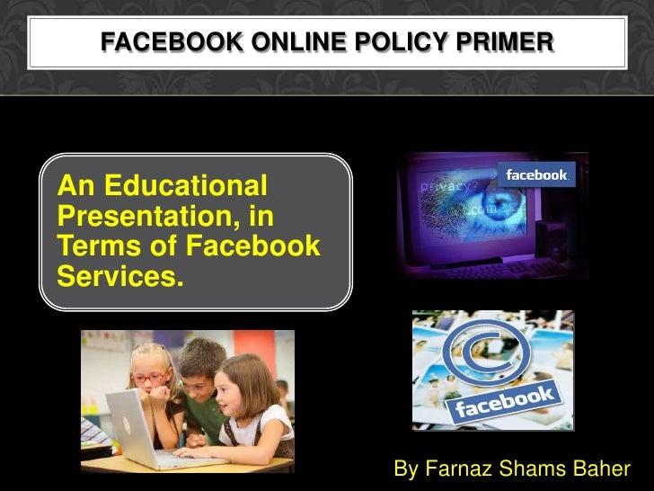 Facebook Online Policy Primer<br />By Farnaz Shams Baher<br />