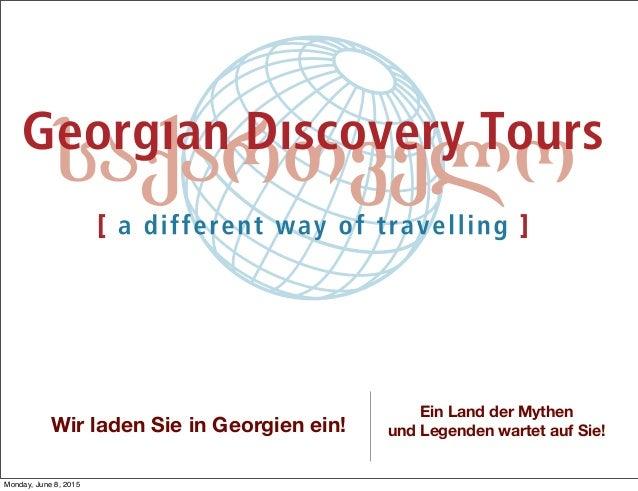 Wir laden Sie in Georgien ein! Ein Land der Mythen und Legenden wartet auf Sie! Monday, June 8, 2015