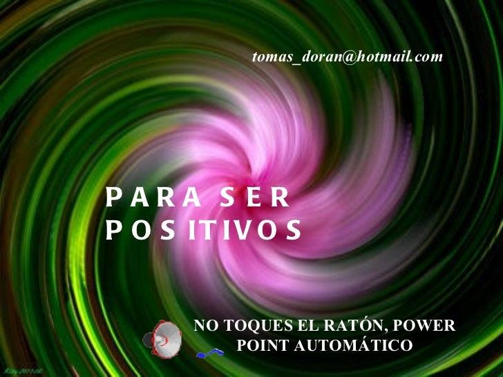 PARA SER POSITIVOS [email_address] NO TOQUES EL RATÓN, POWER POINT AUTOMÁTICO