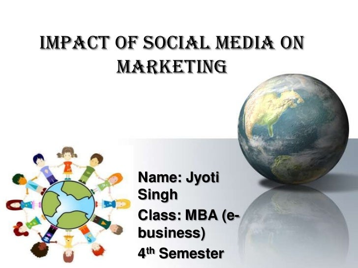 IMPACT OF SOCIAL MEDIA ON       MARKETING         Name: Jyoti         Singh         Class: MBA (e-         business)      ...