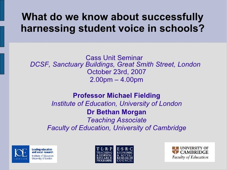 What do we know about successfully harnessing student voice in schools? <ul><li>Cass Unit Seminar   DCSF, Sanctuary Buildi...