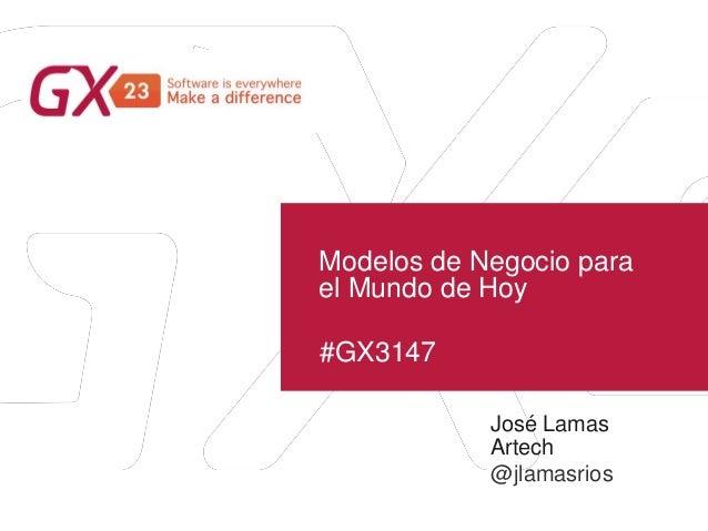 #GX3147 Modelos de Negocio para el Mundo de Hoy José Lamas Artech @jlamasrios