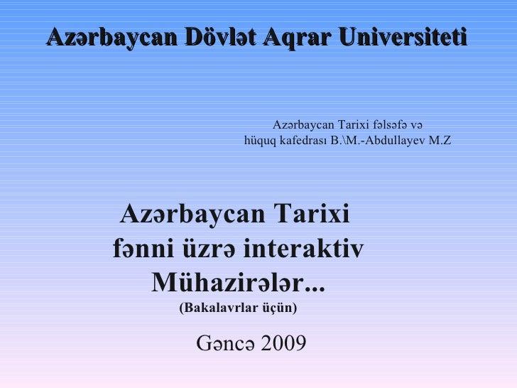 Azərbaycan Dövlət Aqrar Universiteti Gəncə 2009 Azərbaycan Tarixi  fənni üzrə interaktiv Mühazirələr... (Bakalavrlar üçün)...