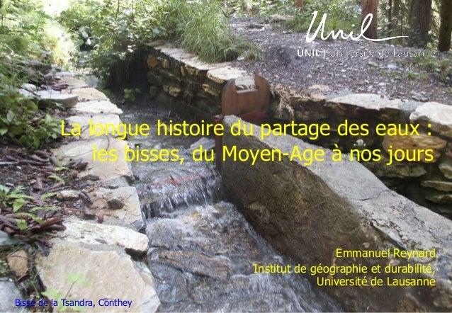 La longue histoire du partage des eaux : les bisses, du Moyen-Age à nos jours  Emmanuel Reynard Institut de géographie et ...