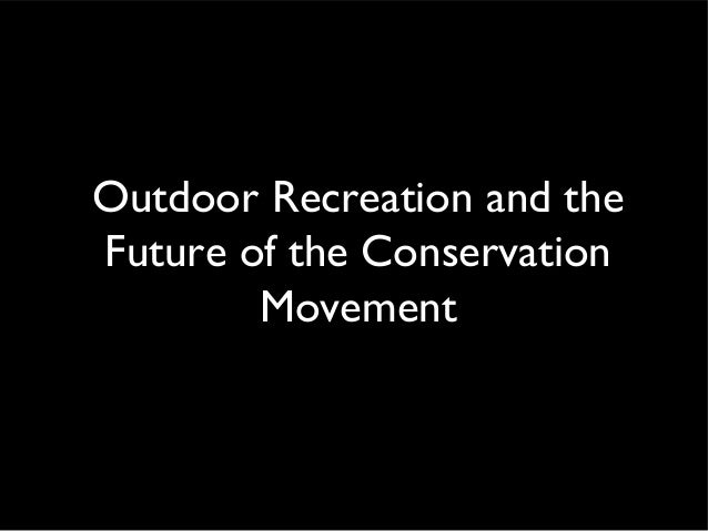 Outdoor Recreation and theFuture of the ConservationMovement