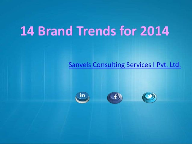 14 Brand Trends for 2014 Sanvels Consulting Services I Pvt. Ltd.
