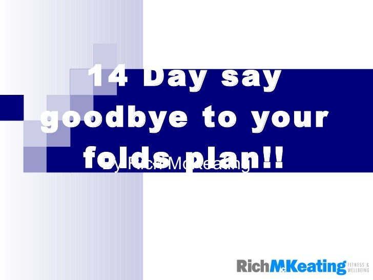 14 Day say goodbye to your folds plan!! By Rich McKeating