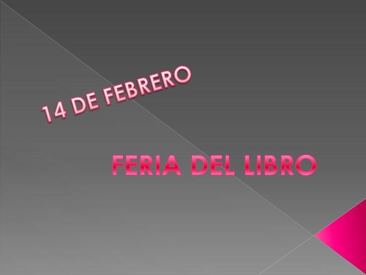 14 DE FEBRERO<br />FERIA DEL LIBRO<br />