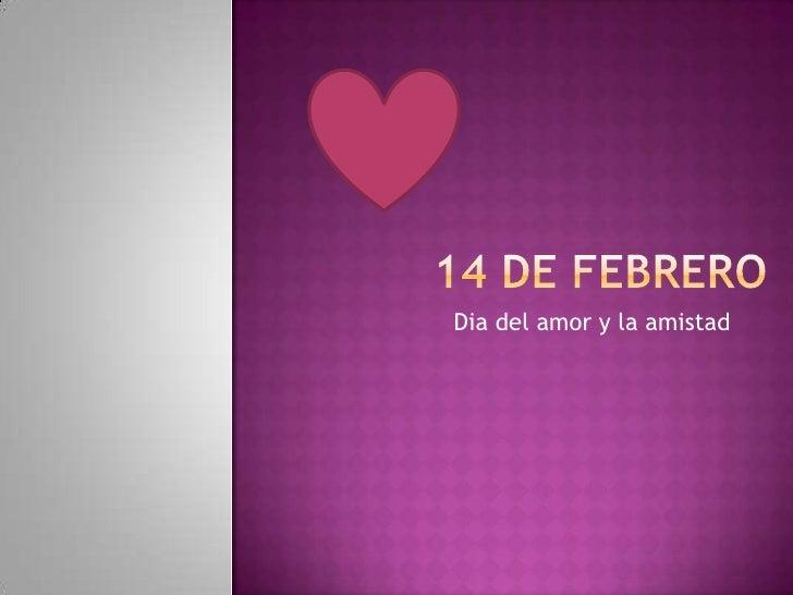 14 de febrero<br />Dia del amor y la amistad<br />