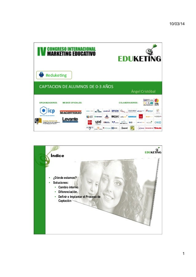 10/03/14 1 #eduke&ng   CAPTACION  DE  ALUMNOS  DE  0-‐3  AÑOS   Ángel  Cristóbal   ORGANIZADORES: MEDIO...