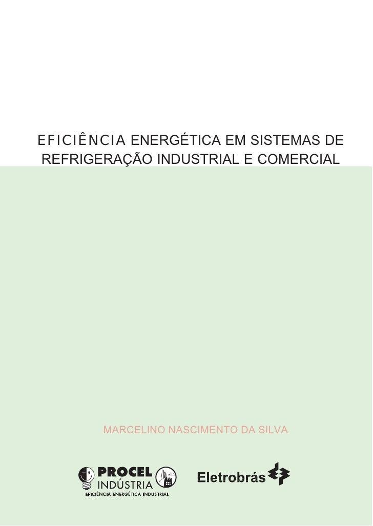 EFICIÊNCIA ENERGÉTICA EM SISTEMAS DEREFRIGERAÇÃO INDUSTRIAL E COMERCIAL       MARCELINO NASCIMENTO DA SILVA
