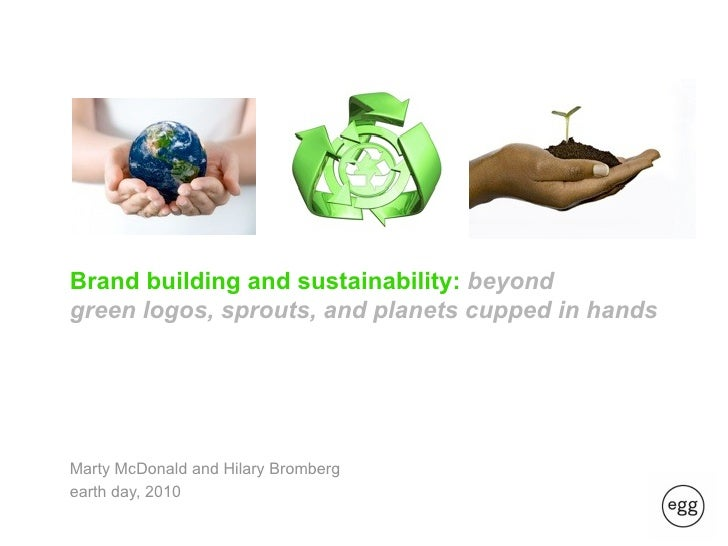Brand building and sustainability: beyond green logos, sprouts, and planets cupped in hands     Marty McDonald and Hilary ...