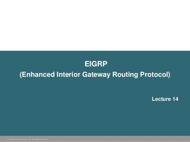 EIGRP             (Enhanced Interior Gateway Routing Protocol)                                                          Le...