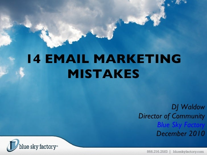 14 EMAIL MARKETING MISTAKES DJ Waldow Director of Community Blue Sky Factory December 2010