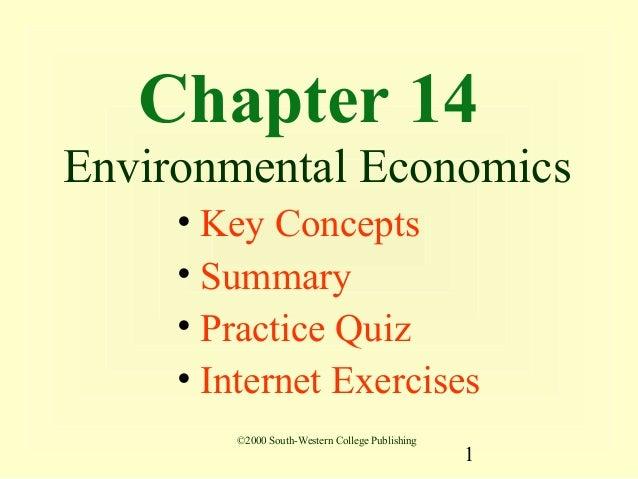 Chapter 14Environmental Economics     • Key Concepts     • Summary     • Practice Quiz     • Internet Exercises        ©20...